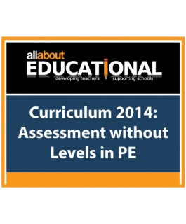 Curriculum 2014: Assessment without Levels in PE - London – Call 01283 568440 to run this INSET in your School