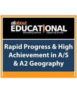 Rapid Progress & High Achievement in A/S & A2 Geography – Call 020 8368 5832 to run this INSET in your School
