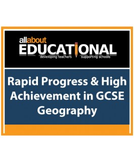 Rapid Progress & High Achievement in GCSE Geography – Call 020 8368 5832 to run this INSET in your School